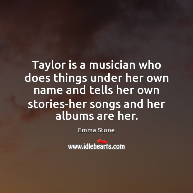 Taylor is a musician who does things under her own name and Image