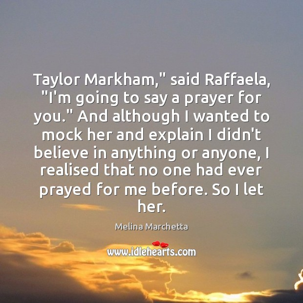 """Taylor Markham,"""" said Raffaela, """"I'm going to say a prayer for you."""" Melina Marchetta Picture Quote"""