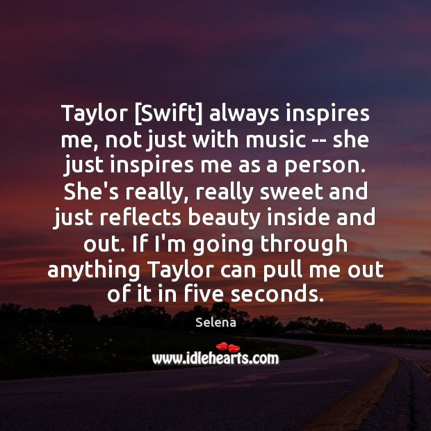 Taylor [Swift] always inspires me, not just with music — she just Selena Picture Quote