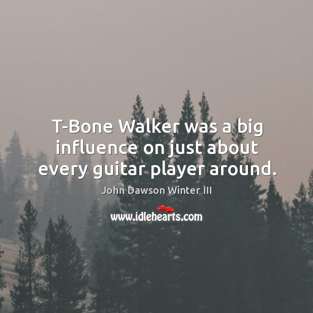 T-bone walker was a big influence on just about every guitar player around. Image
