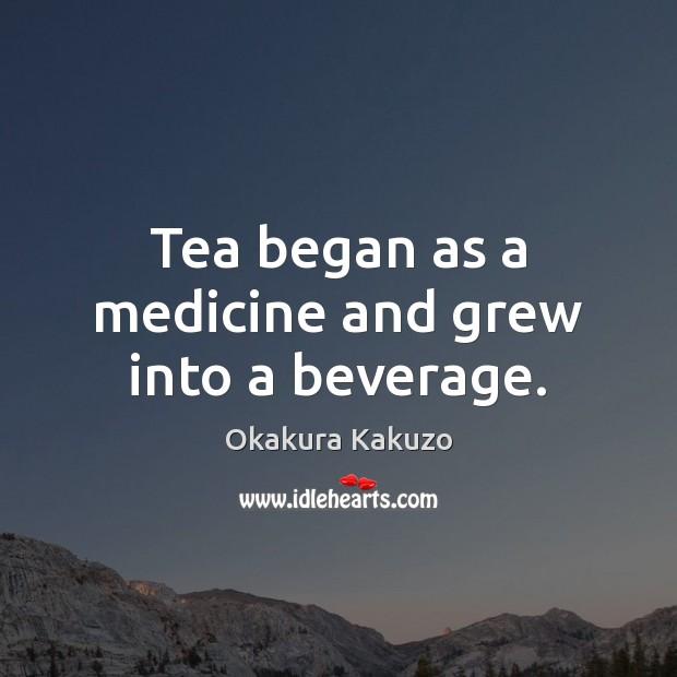 Image, Tea began as a medicine and grew into a beverage.