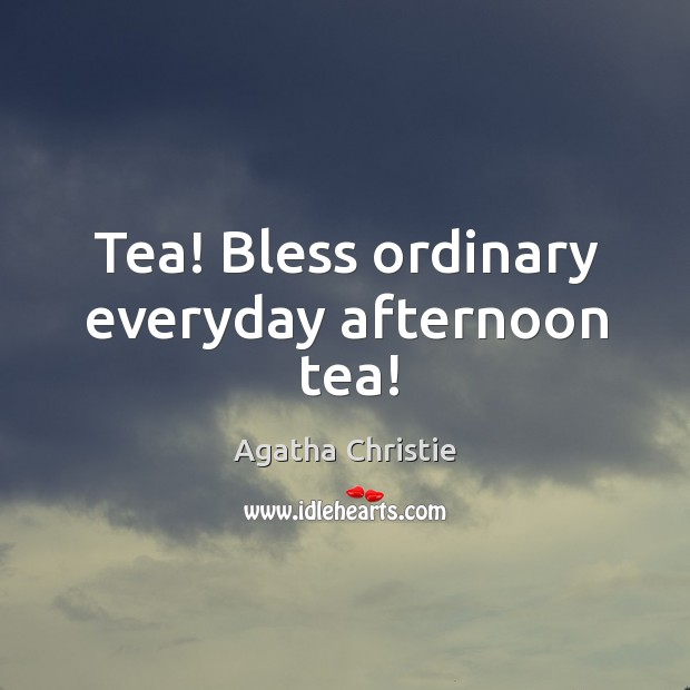 Image, Tea! Bless ordinary everyday afternoon tea!