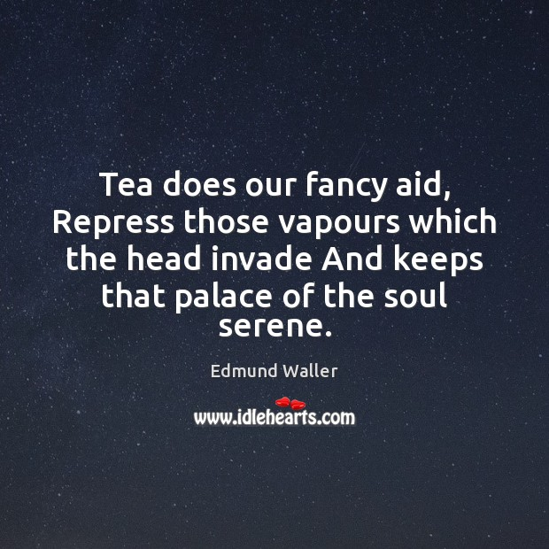Image, Tea does our fancy aid, Repress those vapours which the head invade