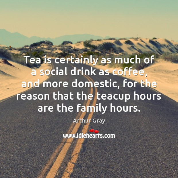 Tea is certainly as much of a social drink as coffee, and Coffee Quotes Image