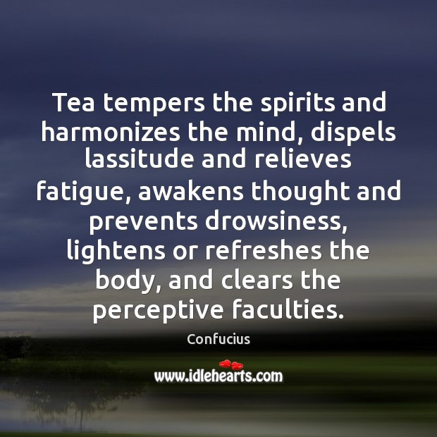 Image, Tea tempers the spirits and harmonizes the mind, dispels lassitude and relieves