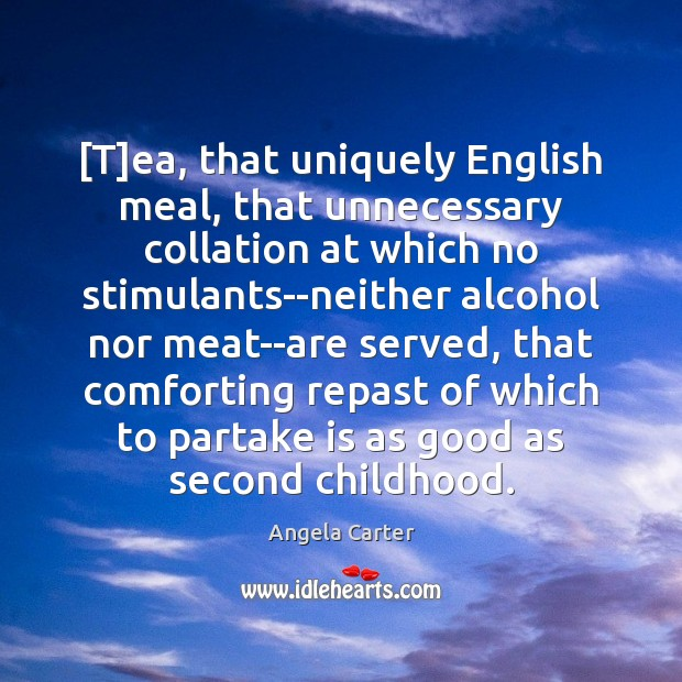 Image, [T]ea, that uniquely English meal, that unnecessary collation at which no