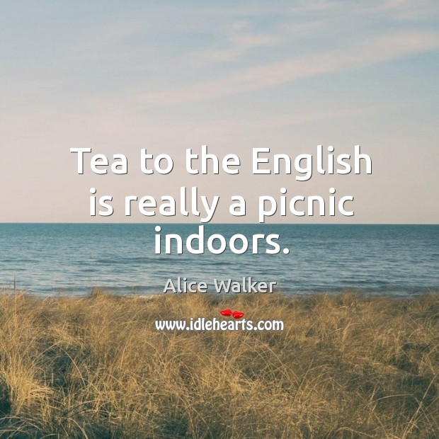 Tea to the english is really a picnic indoors. Image