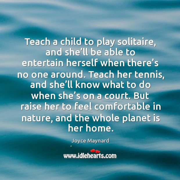 Teach a child to play solitaire, and she'll be able to entertain herself when there's no one around. Image
