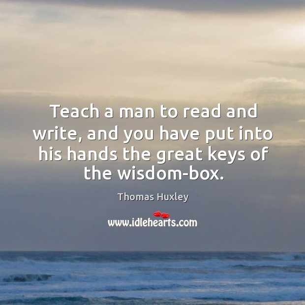 Teach a man to read and write, and you have put into Image