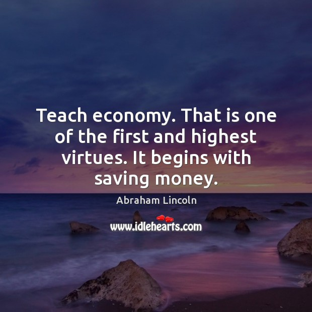 Image, Teach economy. That is one of the first and highest virtues. It begins with saving money.