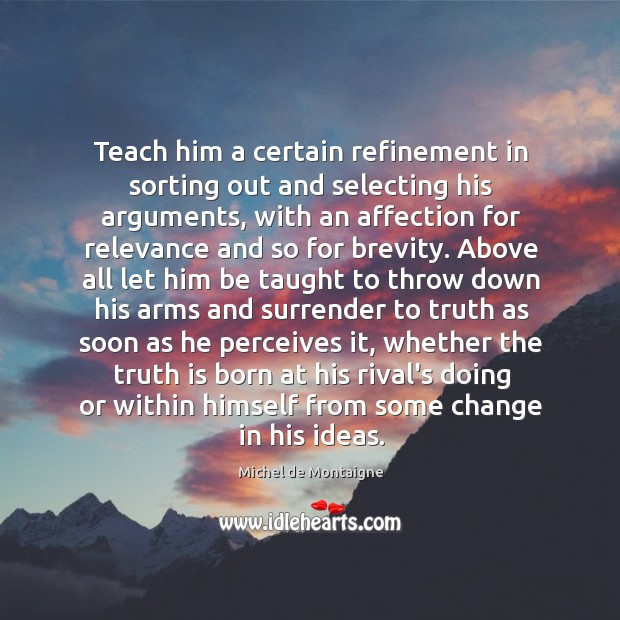 Image, Teach him a certain refinement in sorting out and selecting his arguments,