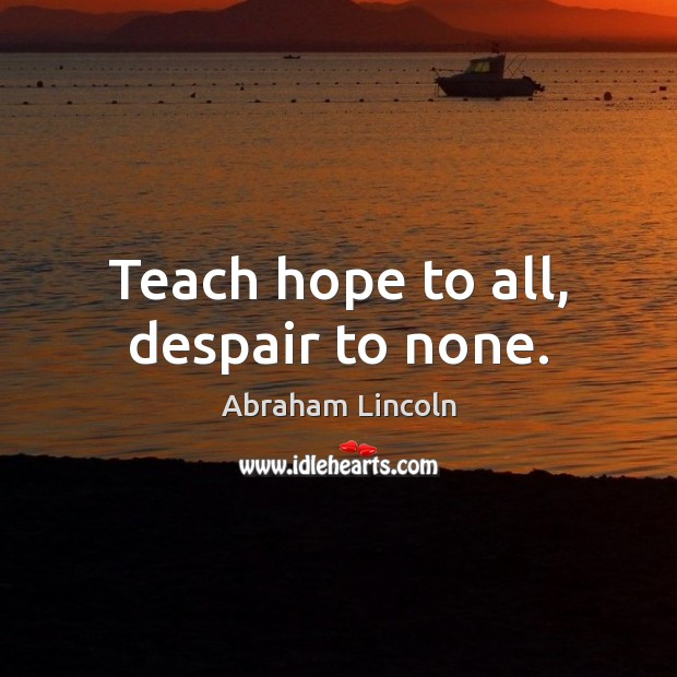 Image, Teach hope to all, despair to none.