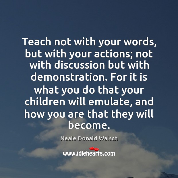 Teach not with your words, but with your actions; not with discussion Image