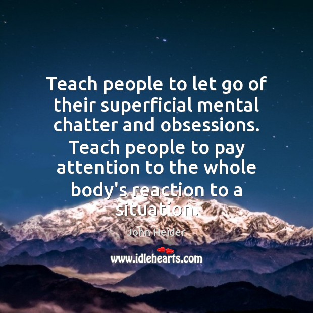 Teach people to let go of their superficial mental chatter and obsessions. Image