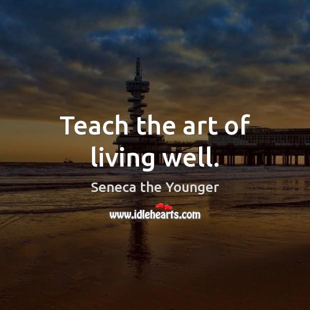 Teach the art of living well. Image