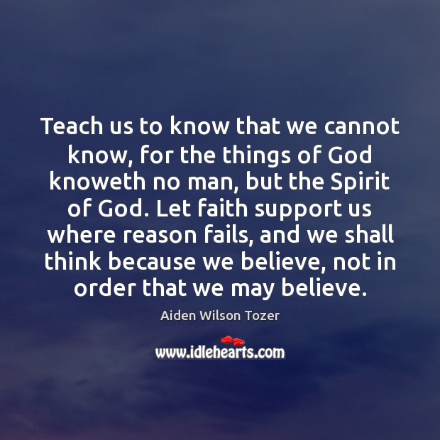 Teach us to know that we cannot know, for the things of Image