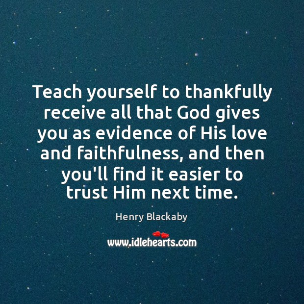 Teach yourself to thankfully receive all that God gives you as evidence God Quotes Image