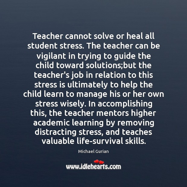 Teacher cannot solve or heal all student stress. The teacher can be Image