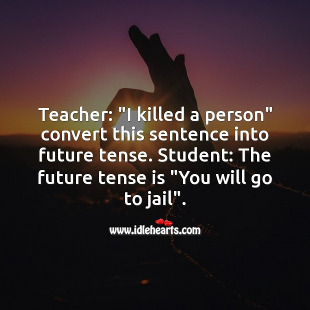 """Teacher: """"I killed a person"""" convert this sentence into future tense. Funny Messages Image"""