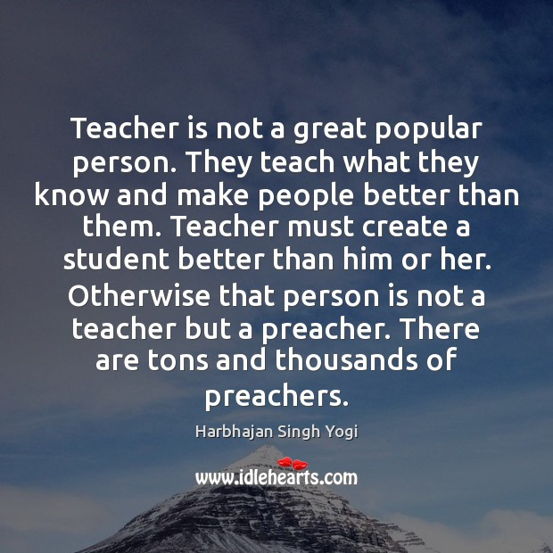 Teacher is not a great popular person. They teach what they know Image