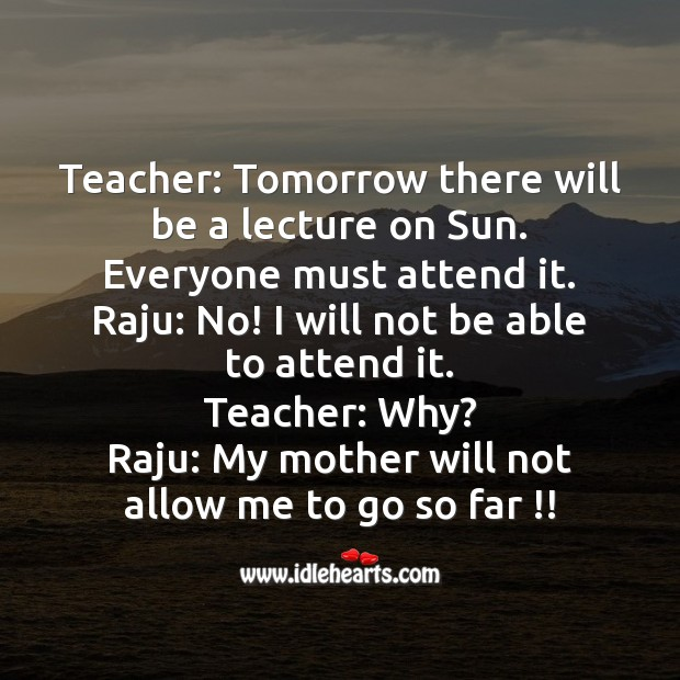 Teacher: tomorrow there will be a lecture on sun. Funny Messages Image