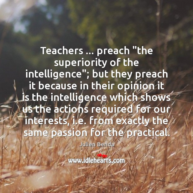 "Teachers … preach ""the superiority of the intelligence""; but they preach it because Image"