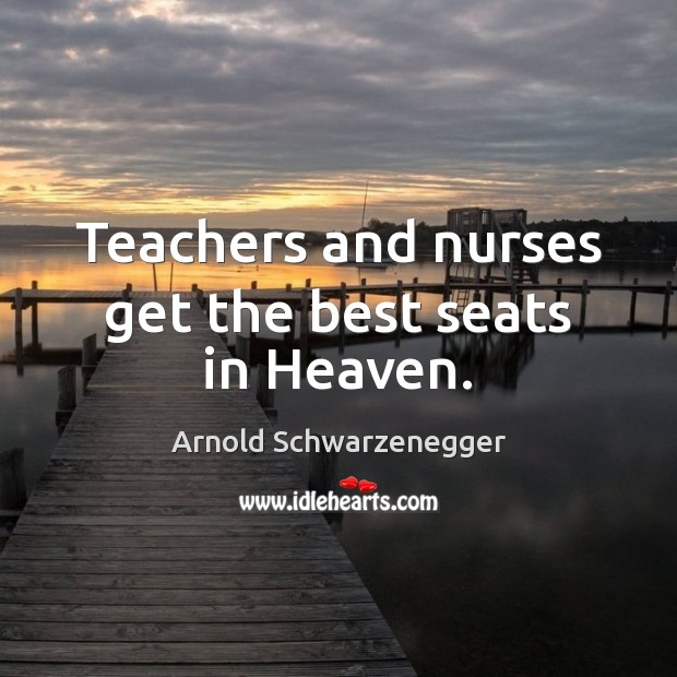 Image, Teachers and nurses get the best seats in Heaven.