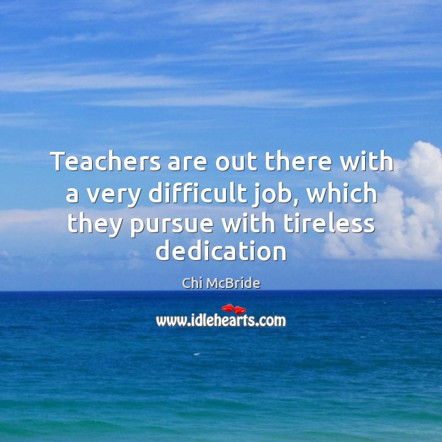 Teachers are out there with a very difficult job, which they pursue Image