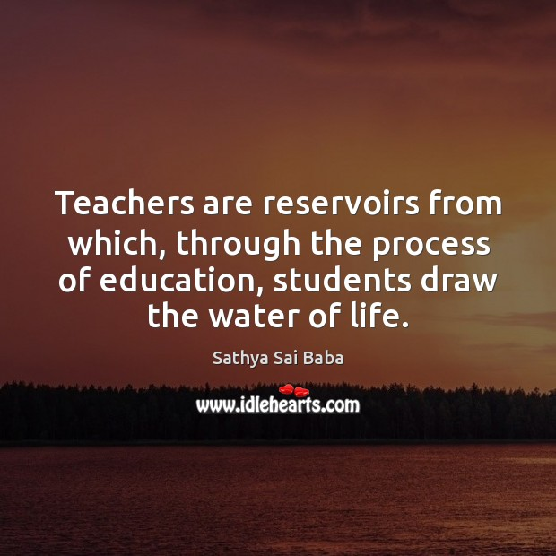 Teachers are reservoirs from which, through the process of education, students draw Sathya Sai Baba Picture Quote