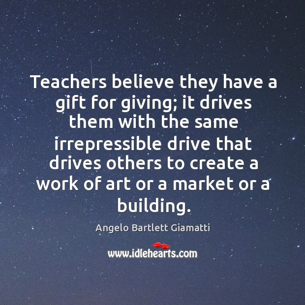 Image, Teachers believe they have a gift for giving; it drives them with the same