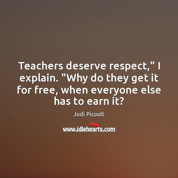 Teachers Deserve Respect I Explain Why Do They Get It For Free