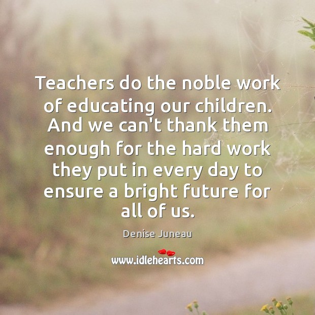 Teachers do the noble work of educating our children. And we can't Image