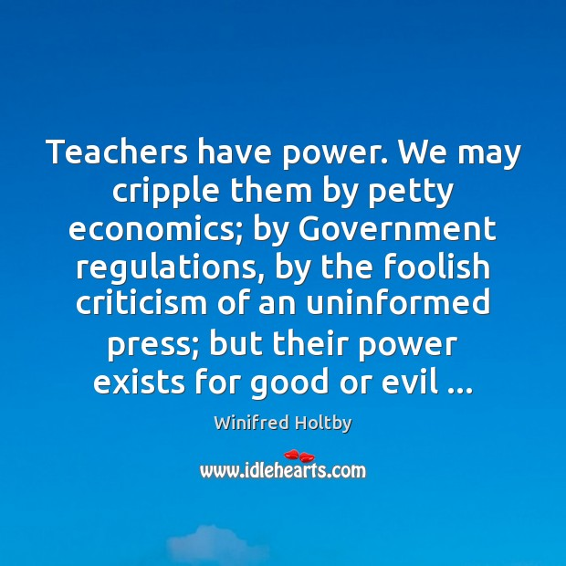 Teachers have power. We may cripple them by petty economics; by Government Image