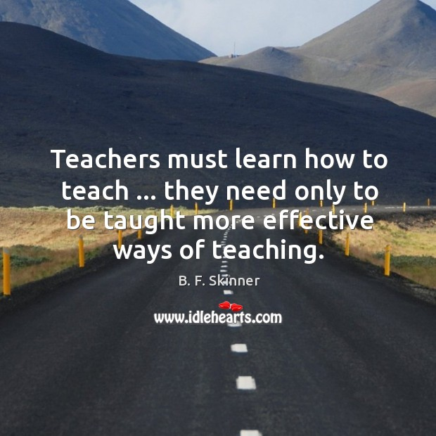 Teachers must learn how to teach … they need only to be taught Image