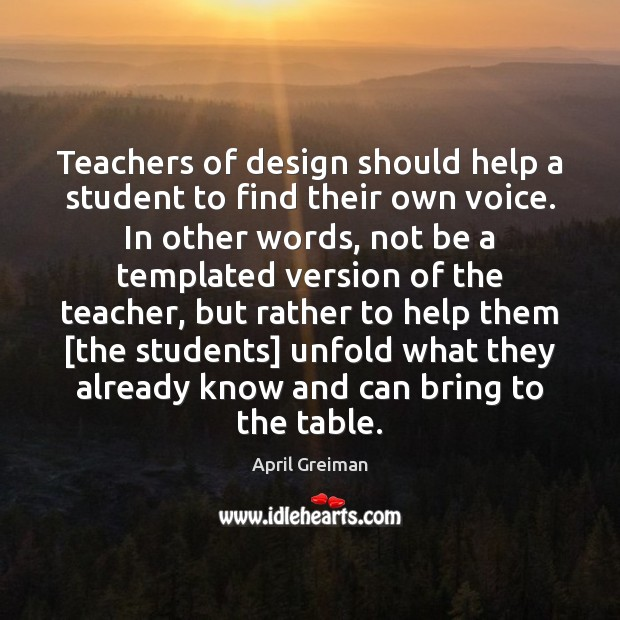 Image, Teachers of design should help a student to find their own voice.