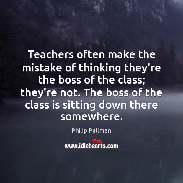 Image about Teachers often make the mistake of thinking they're the boss of the