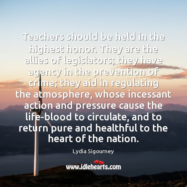 Teachers should be held in the highest honor. They are the allies Crime Quotes Image