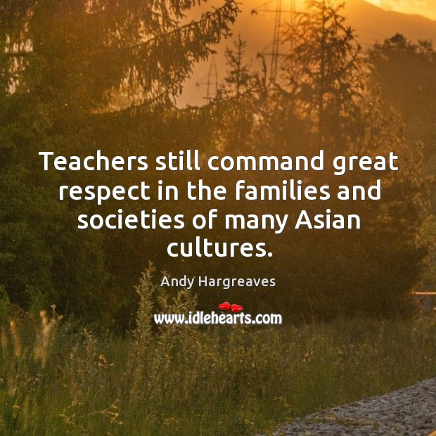 Image, Teachers still command great respect in the families and societies of many Asian cultures.