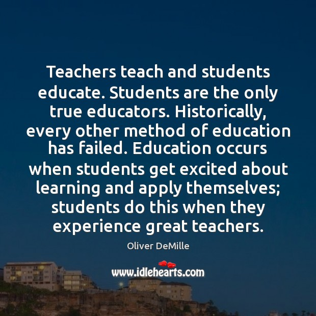 Teachers teach and students educate. Students are the only true educators. Historically, Student Quotes Image