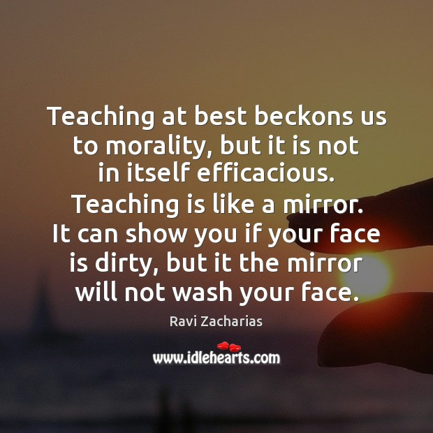 Image, Teaching at best beckons us to morality, but it is not in