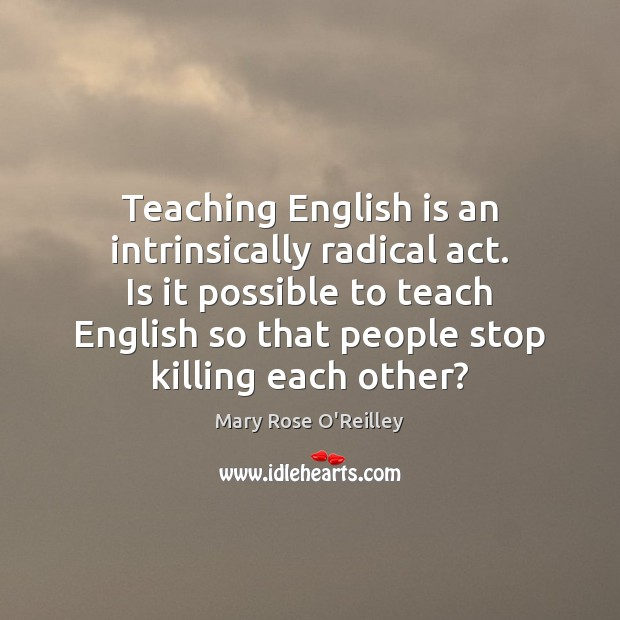 Teaching English is an intrinsically radical act. Is it possible to teach Image