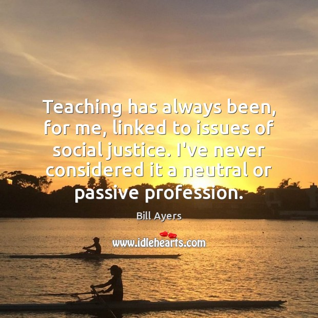 Image, Teaching has always been, for me, linked to issues of social justice.