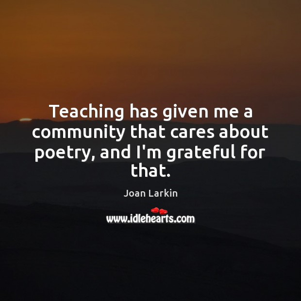 Teaching has given me a community that cares about poetry, and I'm grateful for that. Image