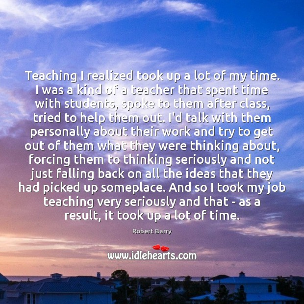 Teaching I realized took up a lot of my time. I was Image