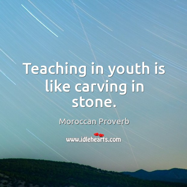 Teaching in youth is like carving in stone. Moroccan Proverbs Image