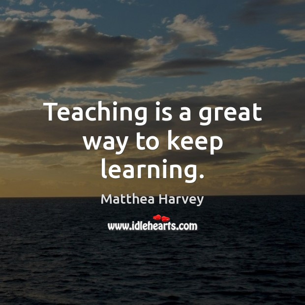 Teaching is a great way to keep learning. Teaching Quotes Image
