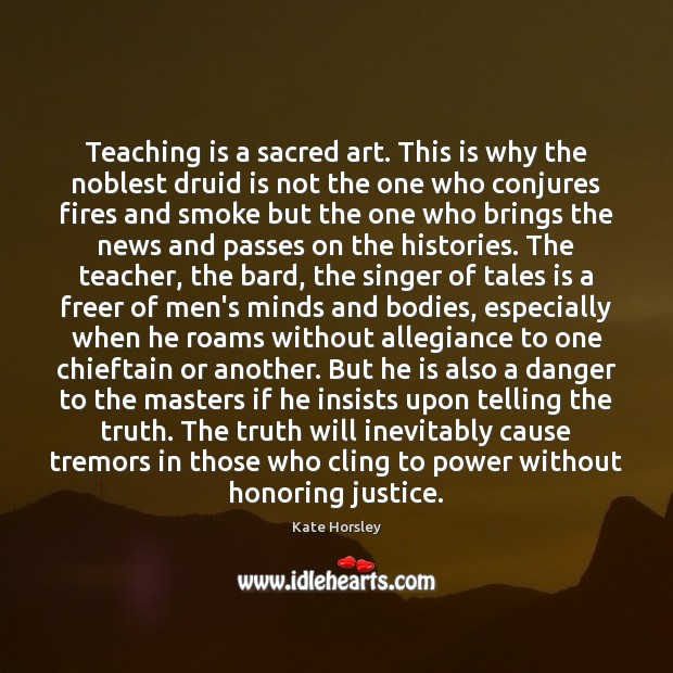 Teaching is a sacred art. This is why the noblest druid is Teaching Quotes Image