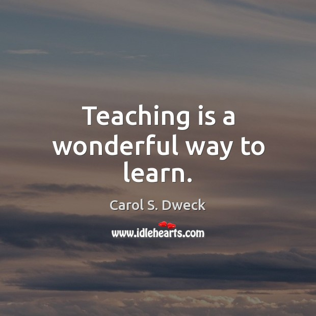 Teaching is a wonderful way to learn. Teaching Quotes Image