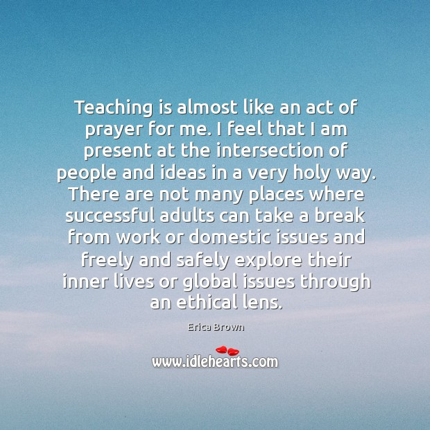 Teaching is almost like an act of prayer for me. I feel Image
