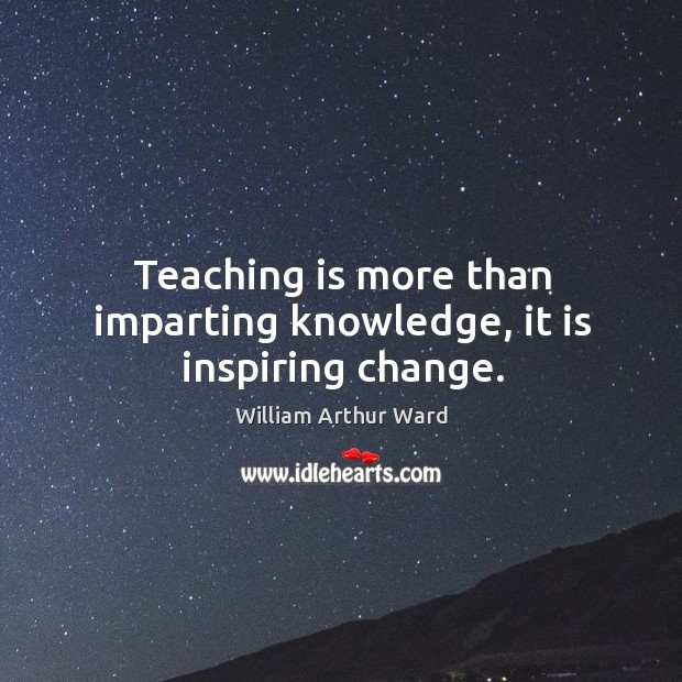 Image, Teaching is more than imparting knowledge, it is inspiring change.